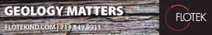 Ad - Geology Matters. FLOTEKIND.COM | 713.849.9911